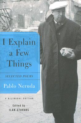 I Explain a Few Things By Neruda, Pablo/ Stavans, Ilan (EDT)